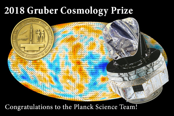 Congratulations to the Planck Science Team for winning the 2018 Gruber Cosmology Prize